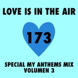 LOVES # 173 | SPECIAL MY ANTHEMS MIX VOL. 3