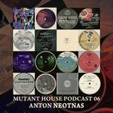 Mutant House Podcast 06 - Anton Neotnas