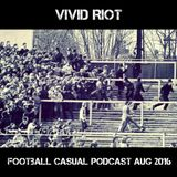Vivid Riot - Football Casual Podcast August 2016