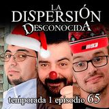 La Dispersión Desconocida programa 65