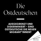 Streitbar #7: Sind Ostdeutsche die neuen Migrant*innen? - November 2019