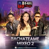 DJ A-GEE ORTIZ PRESENTS: BACHATEAME MIXEO 2