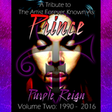 Purple Reign: A Tribute To The Artist Forever Known As: Prince. Volume Two: 1990 - 2016