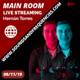 Main Room Hernan Torres 09/11/19 live streaming Sounds & Frequencies