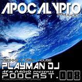 APOCALYPTO.FM RADIO SHOW PODCAST #008 WITH PLAYMAN DJ [FACEBOOK.COM/DJPLAYMAN]