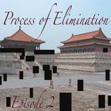 Process of Elimination ep. 2