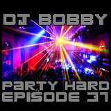 Dj Bobby - Party Hard Ep.37