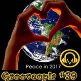 Grooveopia Radio #39 - Not Taking It Anymore - Peace in 2017