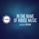 In The Name Of House Music by Rosnox