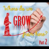 Where do we GROW from here? Part 2