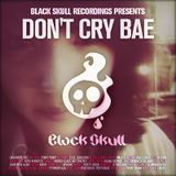 Black Skull Recordings Presents #027 Don't Cry Bae