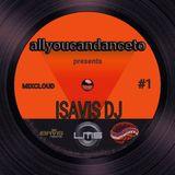 ALLYOUCANDANCETO 1: ISAVIS DJ