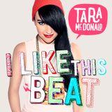 I Like This Beat - Tara McDonald Peak Time Club Mix (July, 2015)