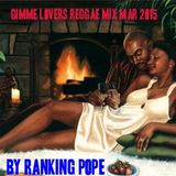 GIMME LOVERS REGGAE MIX MAR 2015