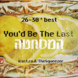 You'd be the last - Best of 26-30