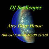 Dj BeeKeeper - Airy Deep House (BK-50 festival 16.09.2018)