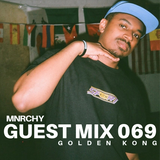 MNRCHY Guest Mix 069 // GOLDEN KONG
