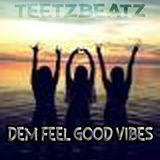 TEETZBEATZ DEM FEEL GOOD VIBES