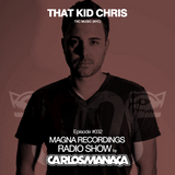 Magna Recordings Radio Show by Carlos Manaça #032 | Special Guest That Kid Chris (TKC Music - NYC)