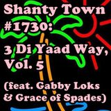 Shanty Town #1730: 3 Di Yaad Way, Vol. 5 (feat. Gabby Loks and Grace of Spades)