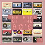 THE EDGE OF THE 80'S : 17