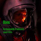 Kik : Schematik Podcast, April 2015