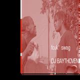 Fcuk Swag- Dj Baythoven