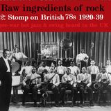 RAW INGREDIENTS OF ROCK 2: STOMP ON BRITISH 78s 1920-39