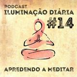 #14 - Aprendendo a meditar por Lama Jigme Lhawang | Podcast Iluminação Diária por Jigme Wangchuck