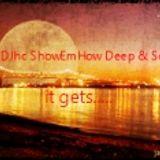 DJhc ShowEmHow Deep & Soulful it gets....