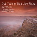 Dub Techno Blog Live Show 039 - Mixlr - 12.04.15