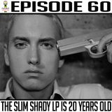 Episode 60 * The Slim Shady LP Is 20 Years Old *