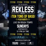 REKLESS PRESENTS THE TEN TONS OF BASS SHOW ON ROUGH TEMPO