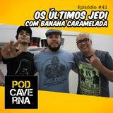Episódio 41 – Os Últimos Jedi com Banana Caramelada