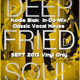 Kodie Blak's Classic Vocal House Mix ( Deep Fried Soul Radio Sept 2013 )