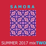 SAMORA ---------> SUMMER 2017 mixTWO