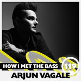 Arjun Vagale - HOW I MET THE BASS #119