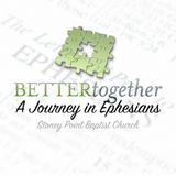 "Better Together Series- ""Growing Together"" Ephesians 4:1-16"