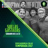 SUELAS GASTADAS - PROGRAMA 023 - 12/08/2017 SABADOS DE 11 A 13 WWW.RADIOOREJA.COM.AR