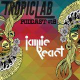 TropicLab Podcast #18 Jamie React