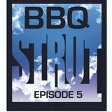 Episode 5 - BBQ STRUT!