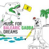 Music for Balearic Gabba Dreams