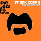 The Jazz Pit Vol. 6 : Frank Zappa Pt.1