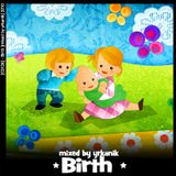 #126 Birth [mixed by Юrkanik] 2010