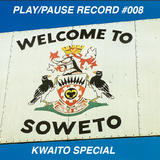 PLAY/PAUSE RECORD #008 - KWAITO SPECIAL LIVE FROM SOWETO - Featuring DANY OYIBO