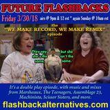 FUTURE FLASHBACKS – The We Make Record, We Make Remix episode, March 30, 2018