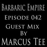 Barbaric Empire 042 (Guest Mix By Marcus Tee)