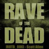[ROTD_006] - Scott Alien (LIVE @ RAVE OF THE DEAD)