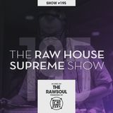 The RAW HOUSE SUPREME Show - #195 Hosted by The RawSoul
