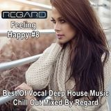 Feeling Happy #8 Best Of Vocal Deep House Music Chill Out ★ Mixed By Regard